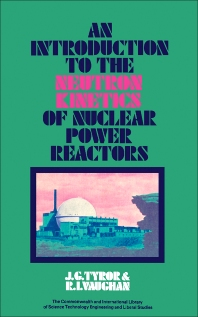 An Introduction to the Neutron Kinetics of Nuclear Power Reactors - 1st Edition - ISBN: 9780080066677, 9781483148922