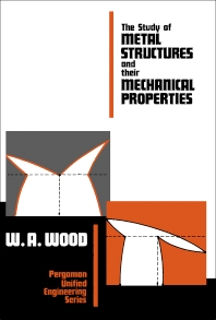 The Study of Metal Structures and Their Mechanical Properties - 1st Edition - ISBN: 9780080067506, 9781483184265