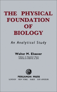 The Physical Foundation of Biology - 1st Edition - ISBN: 9780080090924, 9781483154954