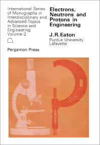 Electrons, Neutrons and Protons in Engineering - 1st Edition - ISBN: 9780080109947, 9781483149400