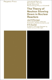 The Theory of Neutron Slowing Down in Nuclear Reactors - 1st Edition - ISBN: 9780080110141, 9781483154992