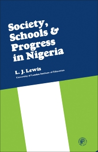 Society, Schools and Progress in Nigeria - 1st Edition - ISBN: 9780080113395, 9781483136486