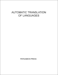 Automatic Translation of Languages - 1st Edition - ISBN: 9780080117997, 9781483181004