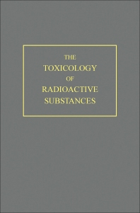 The Toxicology of Radioactive Substances - 1st Edition - ISBN: 9780080134147, 9781483153056
