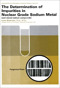 The Determination of Impurities in Nuclear Grade Sodium Metal - 1st Edition - ISBN: 9780080161655, 9781483278711