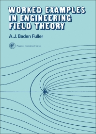 Worked Examples in Engineering Field Theory - 1st Edition - ISBN: 9780080181424, 9781483137889
