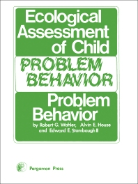 Ecological Assessment of Child Problem Behavior: A Clinical Package for Home, School, and Institutional Settings - 1st Edition - ISBN: 9780080195865, 9781483187662