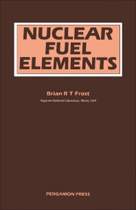 Nuclear Fuel Elements - 1st Edition - ISBN: 9780080204123, 9781483155258