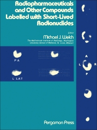 Radiopharmaceuticals and Other Compounds Labelled with Short-Lived Radionuclides - 1st Edition - ISBN: 9780080213446, 9781483104164
