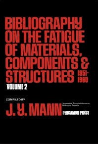 Bibliography on the Fatigue of Materials, Components and Structures - 1st Edition - ISBN: 9780080217130, 9781483146416