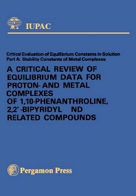 A Critical Review of Equilibrium Data for Proton- and Metal Complexes of 1,10-Phenanthroline, 2,2'-Bipyridyl and Related Compounds - 1st Edition - ISBN: 9780080223445, 9781483139845