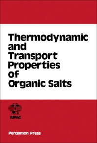 Thermodynamic and Transport Properties of Organic Salts - 1st Edition - ISBN: 9780080223780, 9781483152318