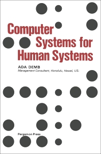 Computer Systems for Human Systems - 1st Edition - ISBN: 9780080230290, 9781483145709