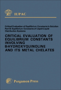 Critical Evaluation of Equilibrium Constants Involving 8-Hydroxyquinoline and Its Metal Chelates - 1st Edition - ISBN: 9780080239293, 9781483279145