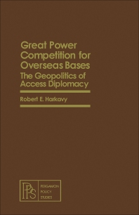 Great Power Competition for Overseas Bases - 1st Edition - ISBN: 9780080250892, 9781483145204