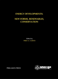Energy Developments: New Forms, Renewables, Conservation - 1st Edition - ISBN: 9780080254074, 9781483189499