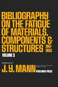 Bibliography on the Fatigue of Materials, Components and Structures - 1st Edition - ISBN: 9780080254494, 9781483189512