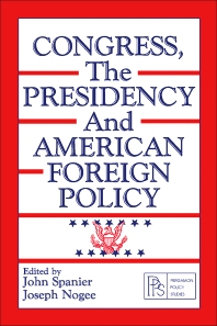 Congress, the Presidency and American Foreign Policy - 1st Edition - ISBN: 9780080255743, 9781483136400