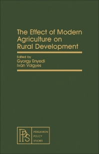 The Effect of Modern Agriculture on Rural Development - 1st Edition - ISBN: 9780080271798, 9781483149608