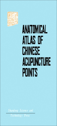 Anatomical Atlas of Chinese Acupuncture Points - 1st Edition - ISBN: 9780080297842, 9781483214665
