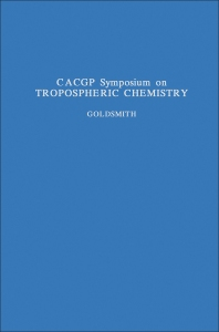 CACGP Symposium on Tropospheric Chemistry with Emphasis on Sulphur and Nitrogen Cycles and the Chemistry of Clouds and Precipitation - 1st Edition - ISBN: 9780080314488, 9781483148502