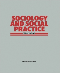 Sociology and Social Practice - 1st Edition - ISBN: 9780080318226, 9781483149974