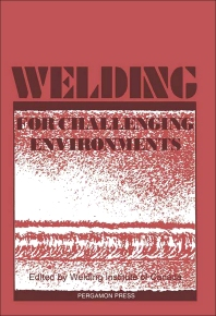 Welding for Challenging Environments - 1st Edition - ISBN: 9780080318660, 9781483279114