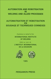 Automation and Robotisation in Welding and Allied Processes - 1st Edition - ISBN: 9780080325330, 9781483147253