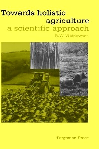 Towards Holistic Agriculture, 1st Edition,R.W. Widdowson,ISBN9780080342115