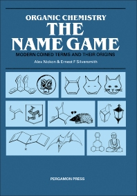 Organic Chemistry: The Name Game - 1st Edition - ISBN: 9780080344812, 9781483145235