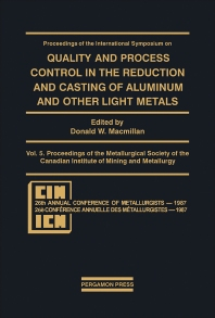 Proceedings of the International Symposium on Quality and Process Control in the Reduction and Casting of Aluminum and Other Light Metals, Winnipeg, Canada, August 23–26, 1987 - 1st Edition - ISBN: 9780080358765, 9781483286716