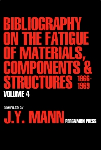 Bibliography on the Fatigue of Materials, Components and Structures - 1st Edition - ISBN: 9780080405070, 9781483191140