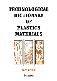 Technological Dictionary of Plastics Materials, 1st Edition,W.V. Titow,ISBN9780080418919
