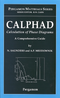 CALPHAD (Calculation of Phase Diagrams): A Comprehensive Guide, 1st Edition,N. Saunders,A.P. Miodownik,ISBN9780080421292