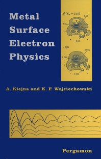 Metal Surface Electron Physics, 1st Edition,A. Kiejna,K.F. Wojciechowski,ISBN9780080426754