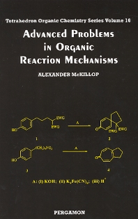 Advanced Problems in Organic Reaction Mechanisms, 1st Edition, McKillop,ISBN9780080432564