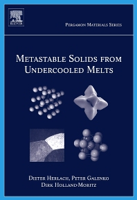 Metastable Solids from Undercooled Melts, 1st Edition,Dieter Herlach,Dirk Holland-Moritz,Peter Galenko,ISBN9780080436388