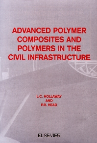 Advanced Polymer Composites and Polymers in the Civil Infrastructure, 1st Edition,L.C. Hollaway,ISBN9780080436616