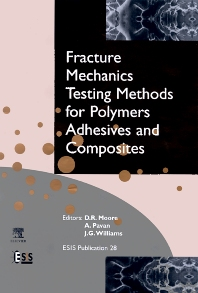 Fracture Mechanics Testing Methods for Polymers, Adhesives and Composites, 1st Edition,D.R. Moore,J.G. Williams,A Pavan,ISBN9780080436890