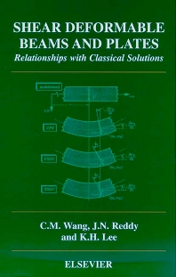 Shear Deformable Beams and Plates: Relationships with Classical Solutions C. M. Wang, J.N. Reddy and K.H. Lee