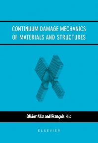 Continuum Damage Mechanics of Materials and Structures, 1st Edition,O. Allix,F. Hild,ISBN9780080439181