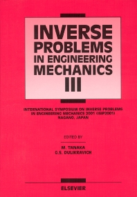 Inverse Problems in Engineering Mechanics III, 1st Edition,G.S. Dulikravich,Mana Tanaka,ISBN9780080439518