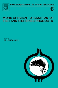 More Efficient Utilization of Fish and Fisheries Products, 1st Edition,M. Sakaguchi,ISBN9780080444505