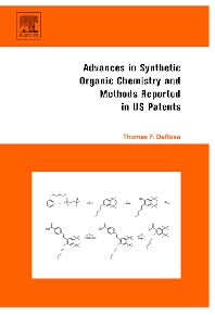 Advances in Synthetic Organic Chemistry and Methods Reported in US Patents, 1st Edition,Thomas F. DeRosa,ISBN9780080444741