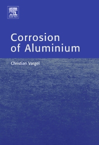 Corrosion of Aluminium, 1st Edition,Christian Vargel,ISBN9780080444956