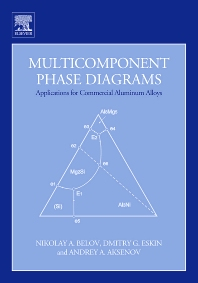 Multicomponent Phase Diagrams: Applications for Commercial Aluminum Alloys, 1st Edition,Nikolay A. Belov,Dmitry G. Eskin,Andrey A. Aksenov,ISBN9780080445373