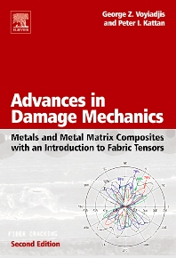 Advances in Damage Mechanics: Metals and Metal Matrix Composites With an Introduction to Fabric Tensors, 2nd Edition,George Voyiadjis,Peter Kattan,ISBN9780080446882
