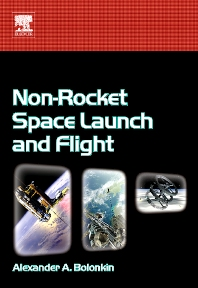 Non-Rocket Space Launch and Flight, 1st Edition,Alexander Bolonkin,ISBN9780080447315
