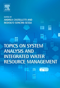 Topics on System Analysis and Integrated Water Resources Management, 1st Edition,Andrea Castelletti,Rodolfo Soncini-Sessa,ISBN9780080449678