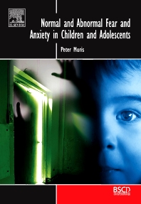 Normal and Abnormal Fear and Anxiety in Children and Adolescents, 1st Edition,Peter Muris,ISBN9780080450735